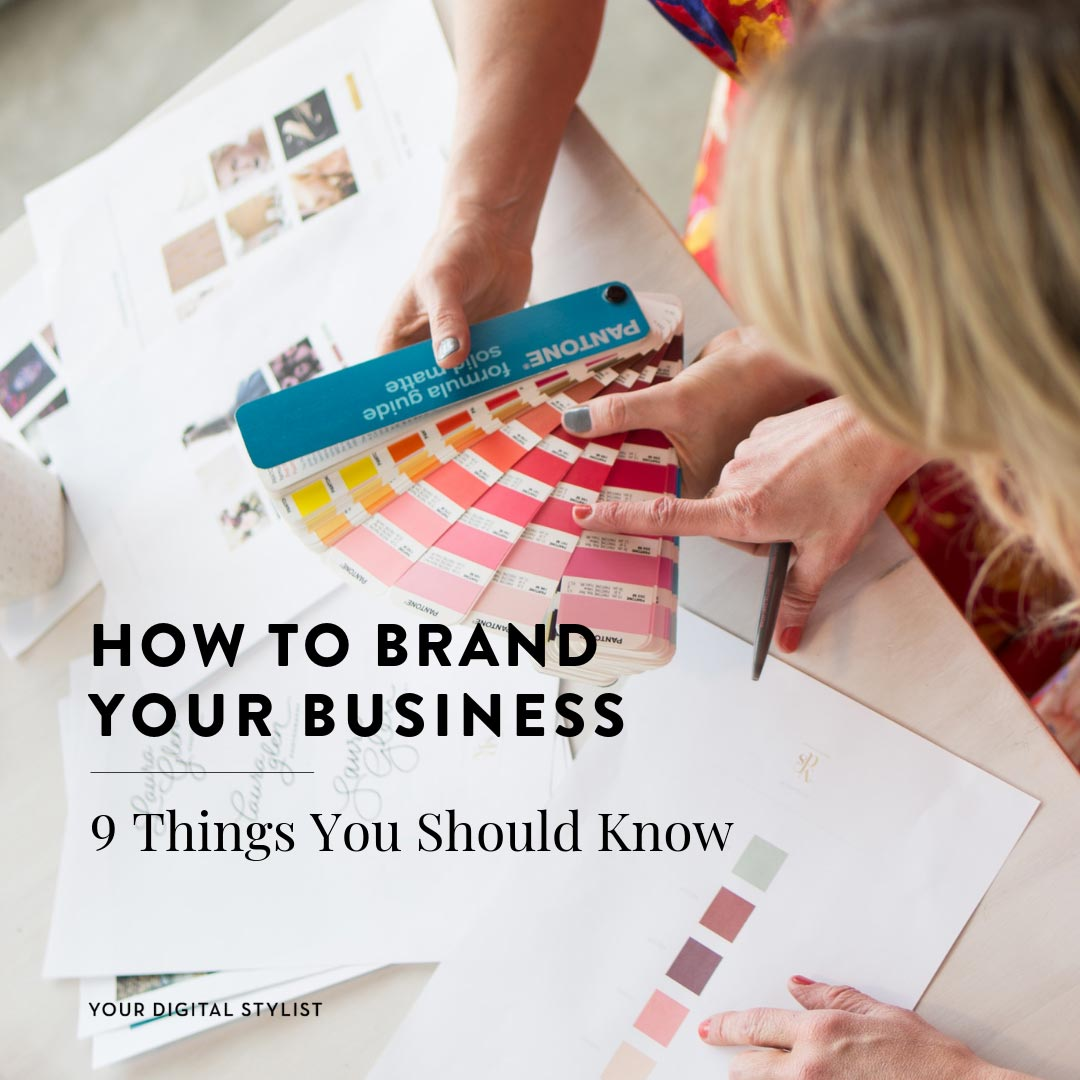 HOW TO BRAND YOUR BUSINESS: Whether you're DIY'ing it or hiring a designer - a beautiful, cohesive brand is possible. If you're wondering how to brand your business, we share 9 things you should know before getting started. YOUR DIGITAL STYLIST