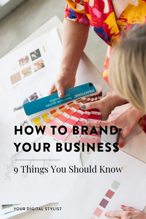 HOW TO BRAND YOUR BUSINESS: Whether you\'re DIY\'ing it or hiring a designer - a beautiful, cohesive brand is possible. If you\'re wondering how to brand your business, we share 9 things you should know before getting started. YOUR DIGITAL STYLIST
